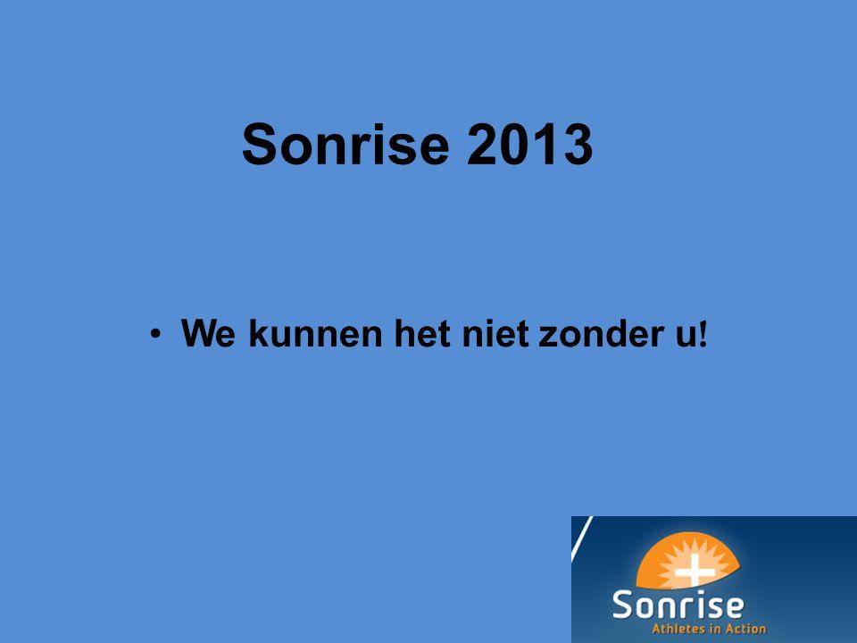 Sonrise 2013 We kunnen het niet zonder u !
