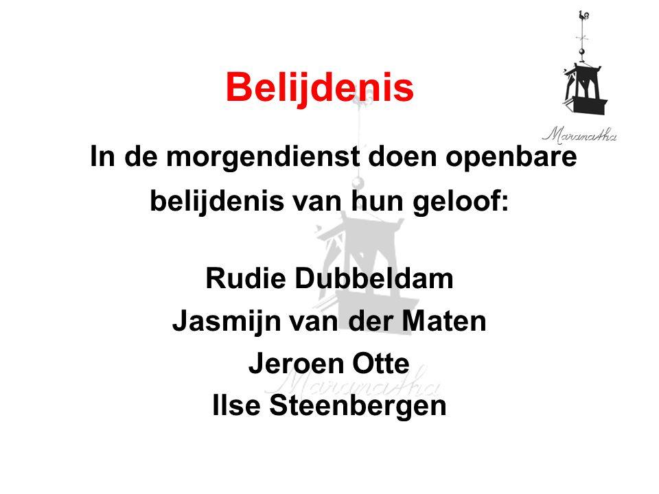In de morgendienst doen openbare belijdenis van hun geloof: Rudie Dubbeldam Jasmijn van der Maten Jeroen Otte Ilse Steenbergen Belijdenis