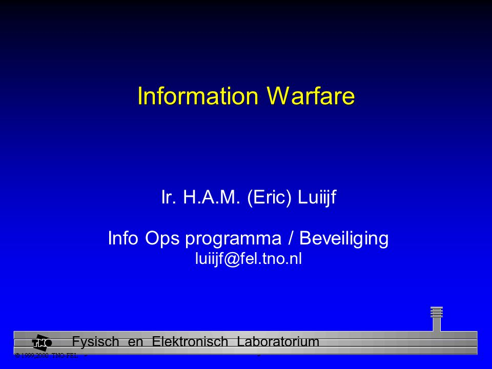 Physics and Electronics Laboratory Information Warfare Doelen: Militair - Overheid - Civiel Informatie-infrastructuur Juridische aspecten