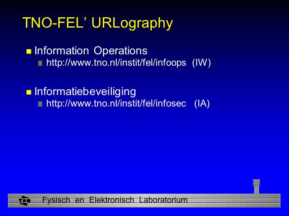 Physics and Electronics Laboratory TNO-FEL' URLography n Information Operations 3 http://www.tno.nl/instit/fel/infoops (IW) n Informatiebeveiliging 3 http://www.tno.nl/instit/fel/infosec (IA)