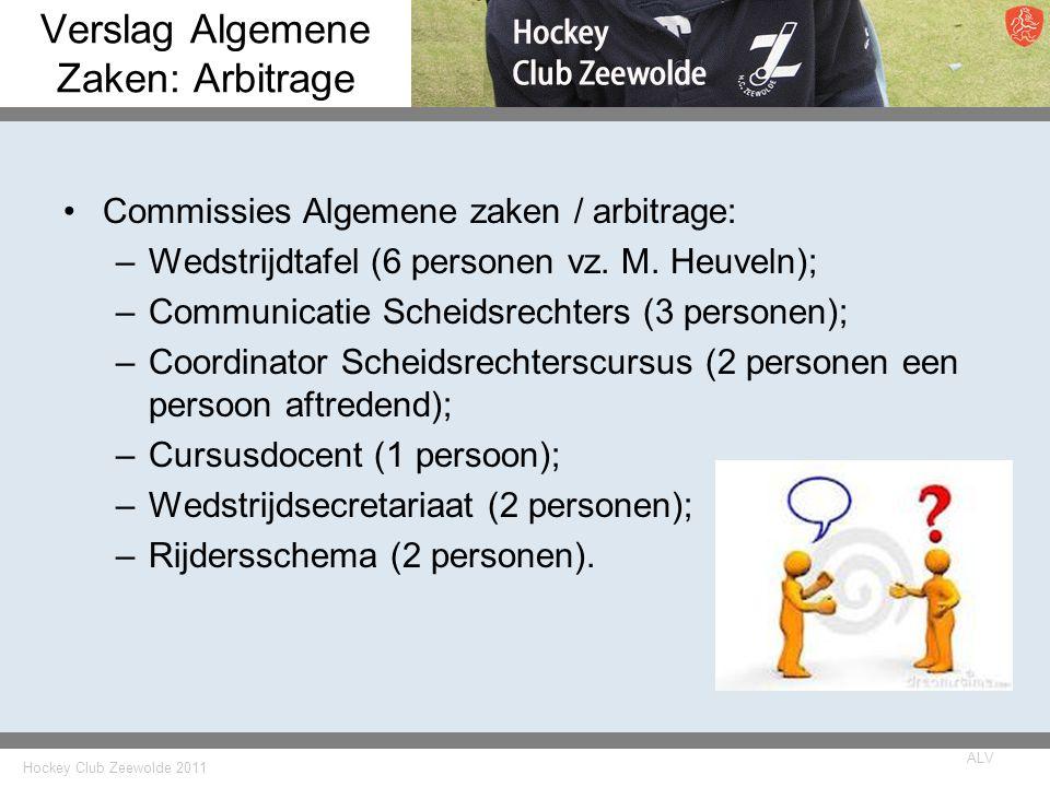 Hockey Club Zeewolde 2011 ALV Verslag Algemene Zaken: Arbitrage Commissies Algemene zaken / arbitrage: –Wedstrijdtafel (6 personen vz.