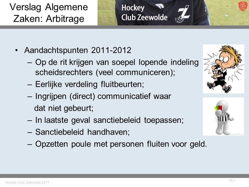 Hockey Club Zeewolde 2011 ALV Verslag Algemene Zaken: Arbitrage Aandachtspunten 2011-2012 –Op de rit krijgen van soepel lopende indeling scheidsrechte