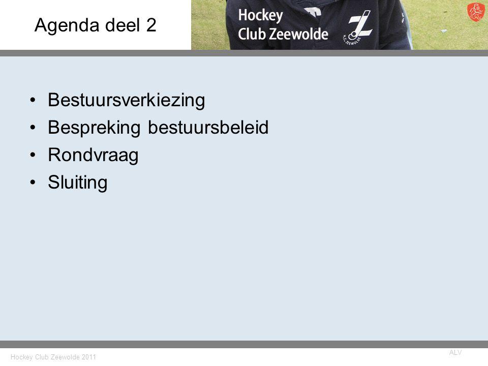 Hockey Club Zeewolde 2011 ALV Agenda deel 2 Bestuursverkiezing Bespreking bestuursbeleid Rondvraag Sluiting