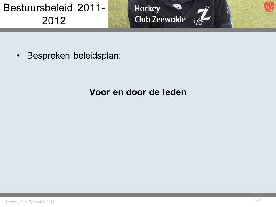 Hockey Club Zeewolde 2011 ALV Bestuursbeleid 2011- 2012 Bespreken beleidsplan: Voor en door de leden