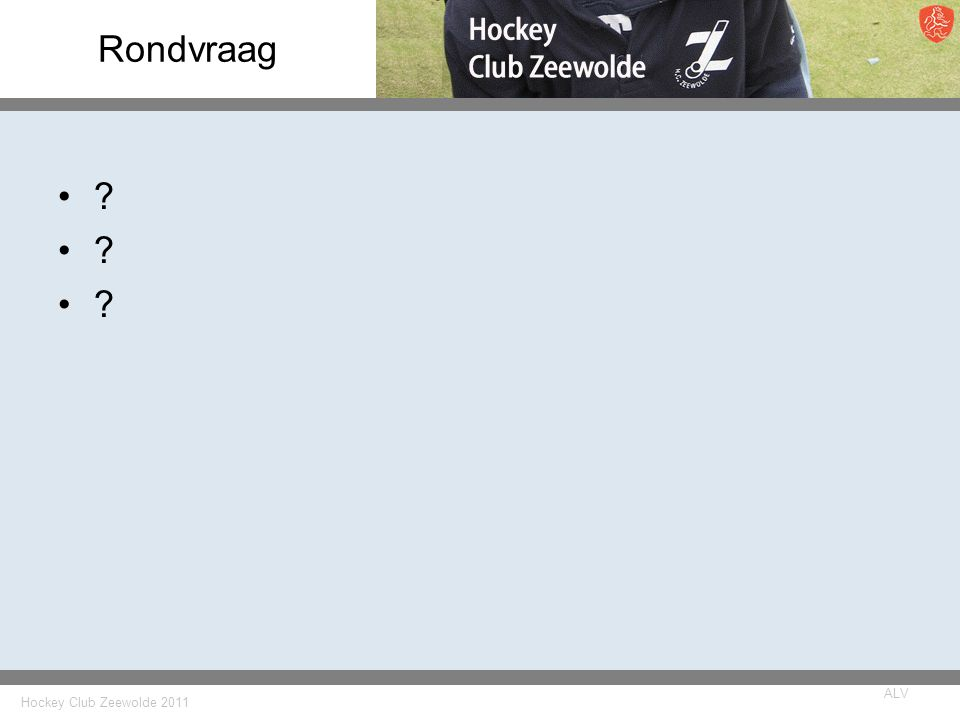 Hockey Club Zeewolde 2011 ALV Rondvraag ?