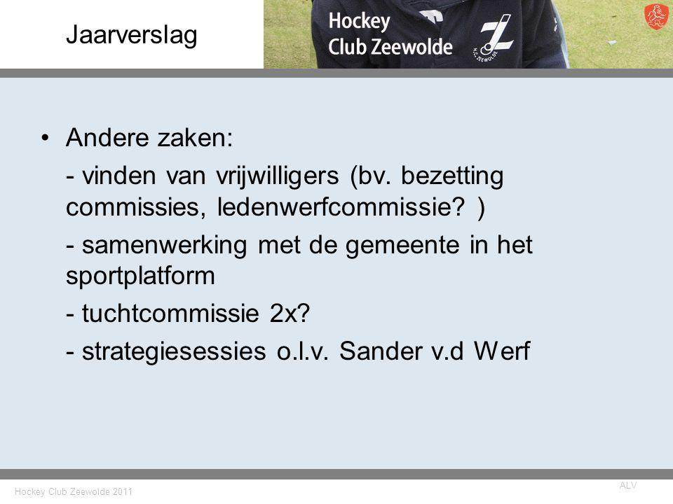 Hockey Club Zeewolde 2011 ALV Jaarverslag Andere zaken: - vinden van vrijwilligers (bv.