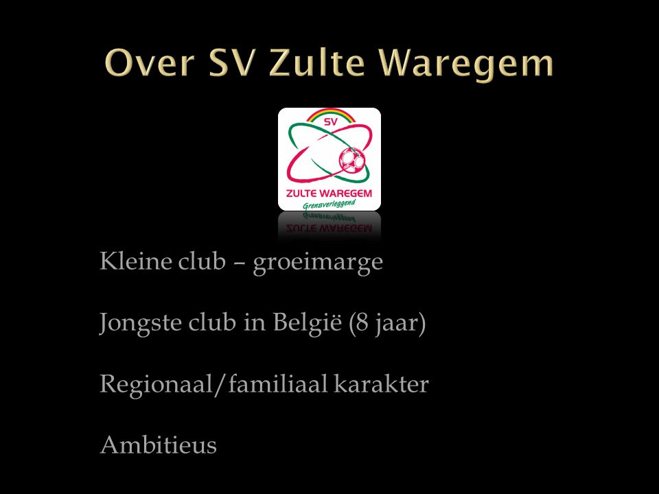 Kleine club – groeimarge Jongste club in België (8 jaar) Regionaal/familiaal karakter Ambitieus