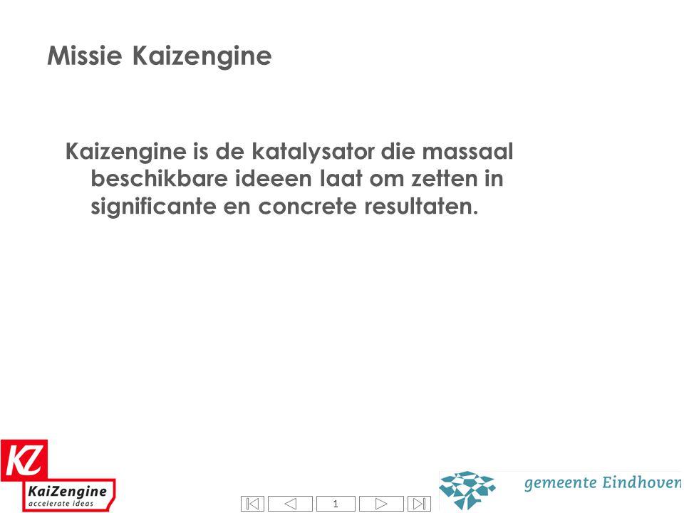 1 Missie Kaizengine Kaizengine is de katalysator die massaal beschikbare ideeen laat om zetten in significante en concrete resultaten. 1