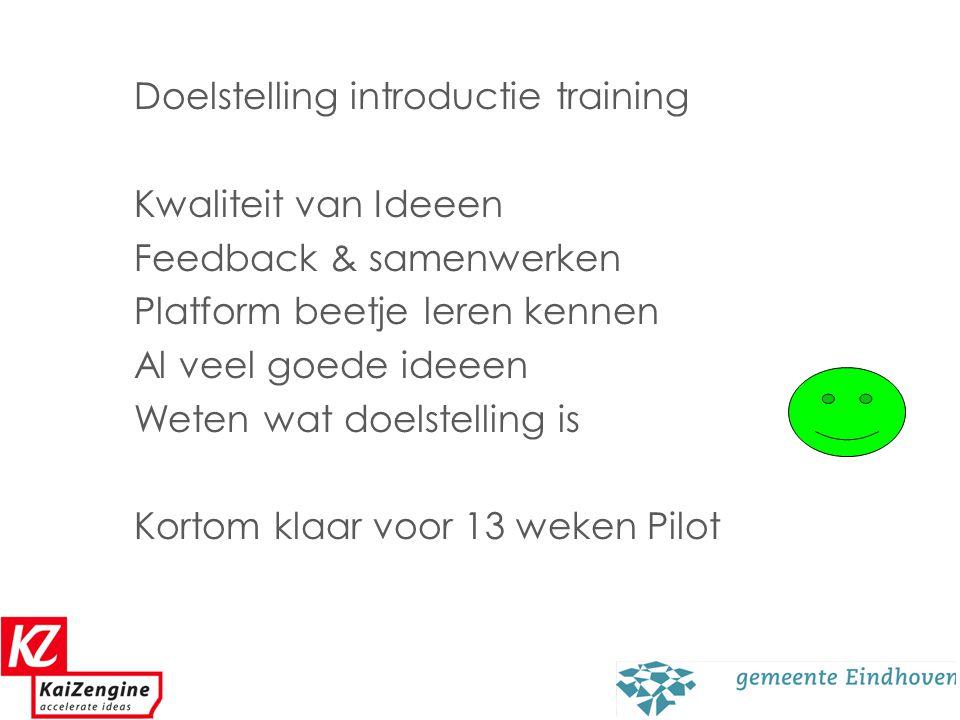 2 Doelstelling introductie training Kwaliteit van Ideeen Feedback & samenwerken Platform beetje leren kennen Al veel goede ideeen Weten wat doelstelli