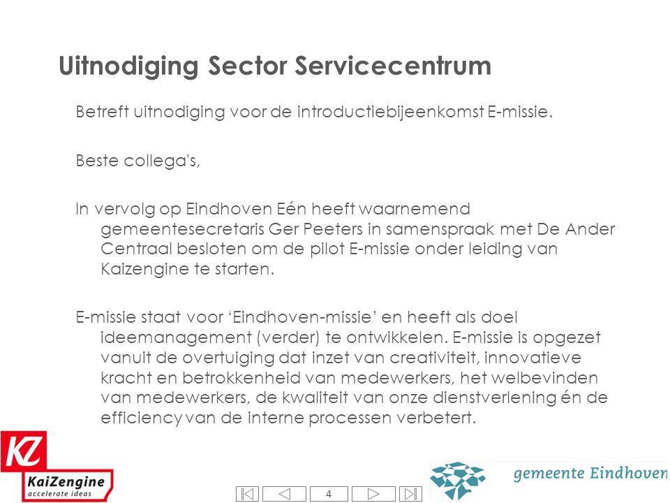 4 Uitnodiging Sector Servicecentrum Betreft uitnodiging voor de introductiebijeenkomst E-missie. Beste collega's, In vervolg op Eindhoven Eén heeft wa