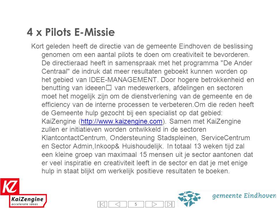 5 4 x Pilots E-Missie Kort geleden heeft de directie van de gemeente Eindhoven de beslissing genomen om een aantal pilots te doen om creativiteit te b