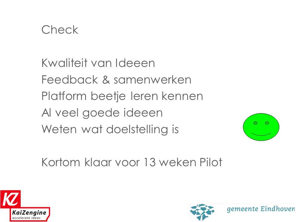 64 Check Kwaliteit van Ideeen Feedback & samenwerken Platform beetje leren kennen Al veel goede ideeen Weten wat doelstelling is Kortom klaar voor 13