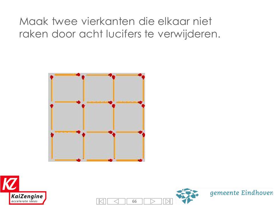 66 Welk middelste rondje is het grootst? Maak twee vierkanten die elkaar niet raken door acht lucifers te verwijderen.