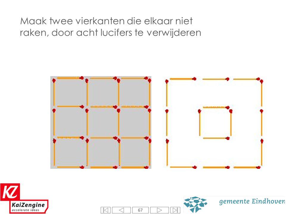 67 Welk middelste rondje is het grootst? Maak twee vierkanten die elkaar niet raken, door acht lucifers te verwijderen