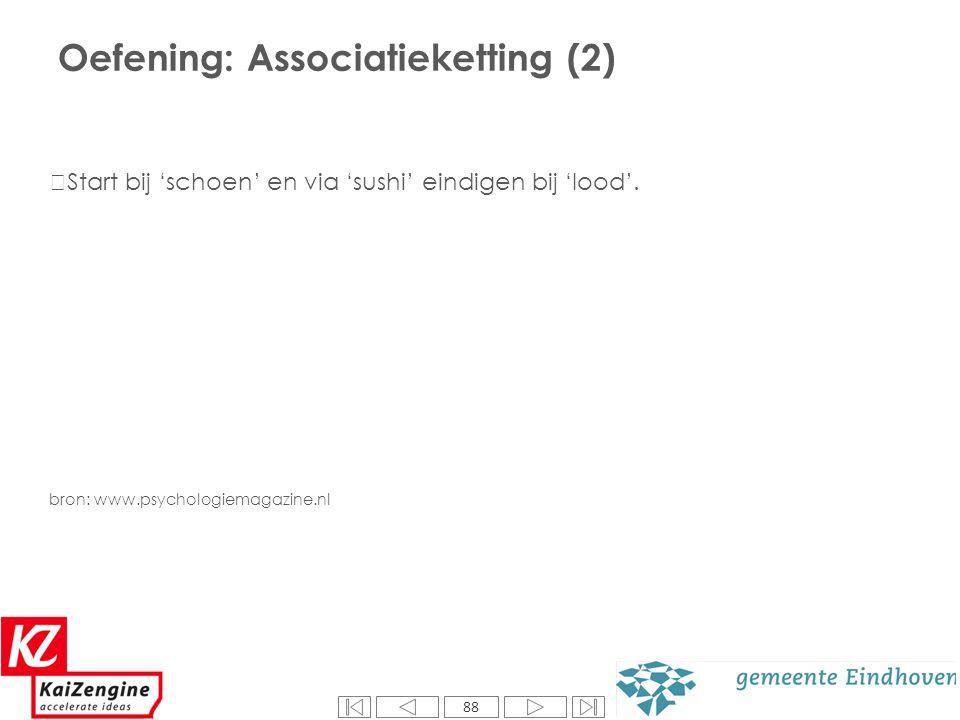 88 Start bij 'schoen' en via 'sushi' eindigen bij 'lood'. bron: www.psychologiemagazine.nl Oefening: Associatieketting (2)