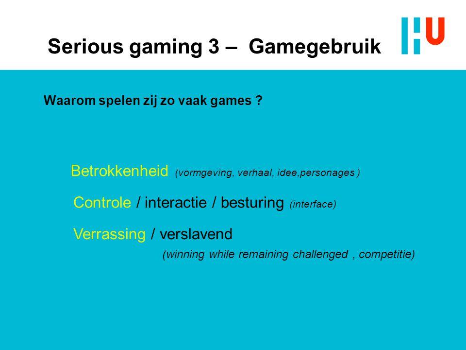Waarom spelen zij zo vaak games ? Betrokkenheid (vormgeving, verhaal, idee,personages ) Controle / interactie / besturing (interface) Verrassing / ver