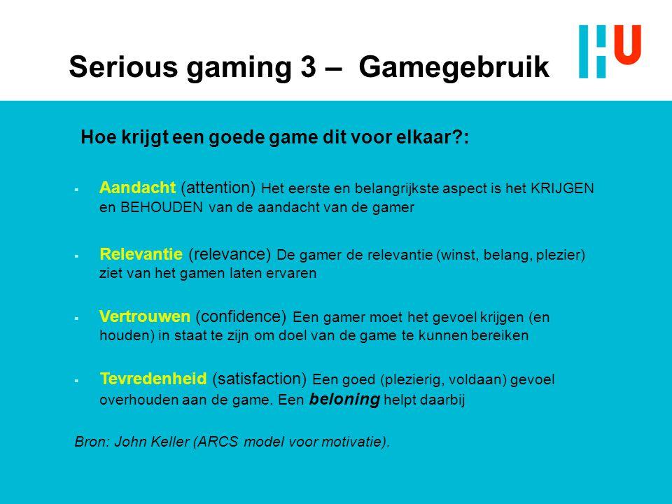 Hoe krijgt een goede game dit voor elkaar?: Serious gaming 3 – Gamegebruik  Aandacht (attention) Het eerste en belangrijkste aspect is het KRIJGEN en