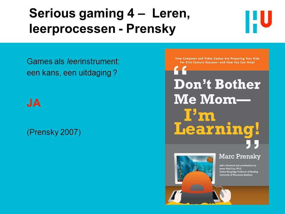 Games als leerinstrument: een kans, een uitdaging ? JA (Prensky 2007) Serious gaming 4 – Leren, leerprocessen - Prensky