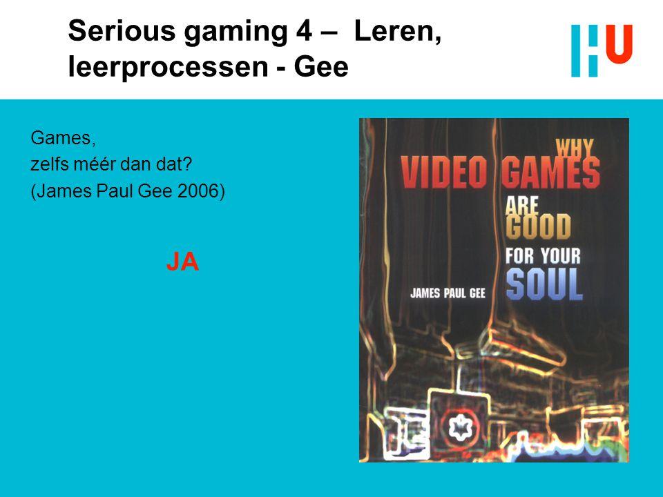 Games, zelfs méér dan dat? (James Paul Gee 2006) JA Serious gaming 4 – Leren, leerprocessen - Gee