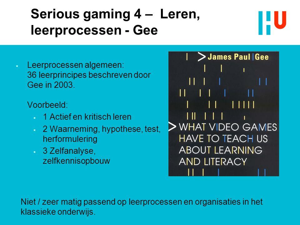  Leerprocessen algemeen: 36 leerprincipes beschreven door Gee in 2003. Voorbeeld:  1 Actief en kritisch leren  2 Waarneming, hypothese, test, herfo