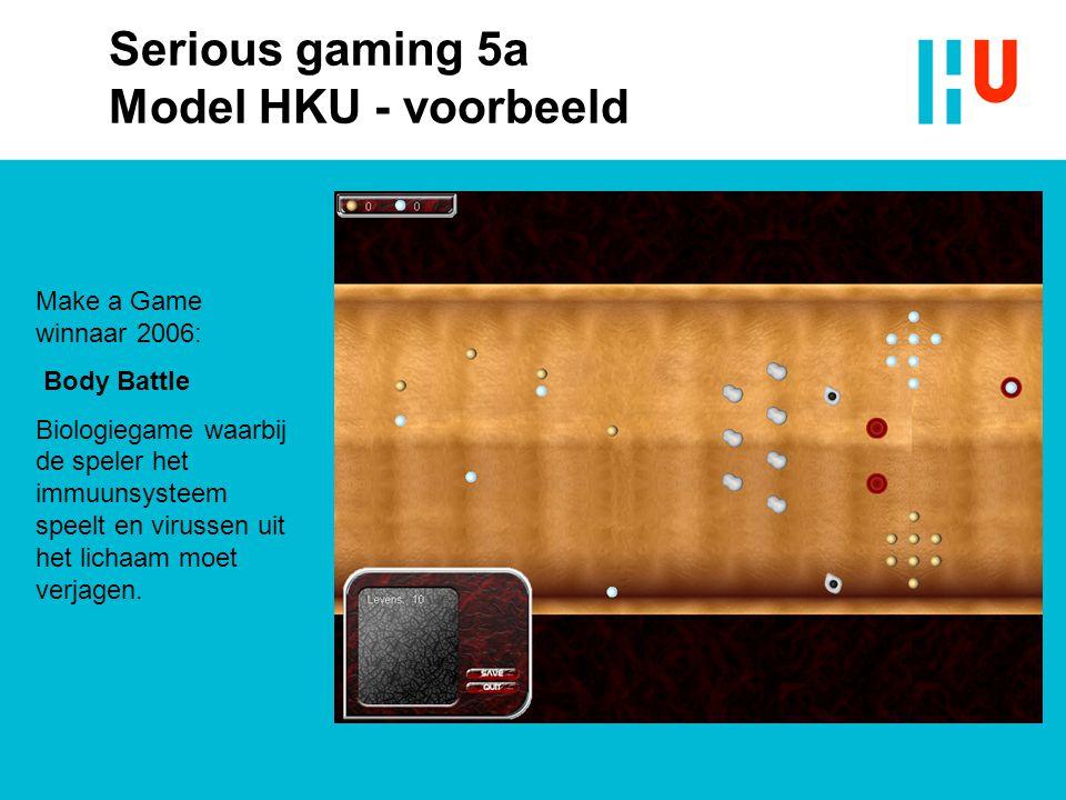 Serious gaming 5a Model HKU - voorbeeld Make a Game winnaar 2006: Body Battle Biologiegame waarbij de speler het immuunsysteem speelt en virussen uit