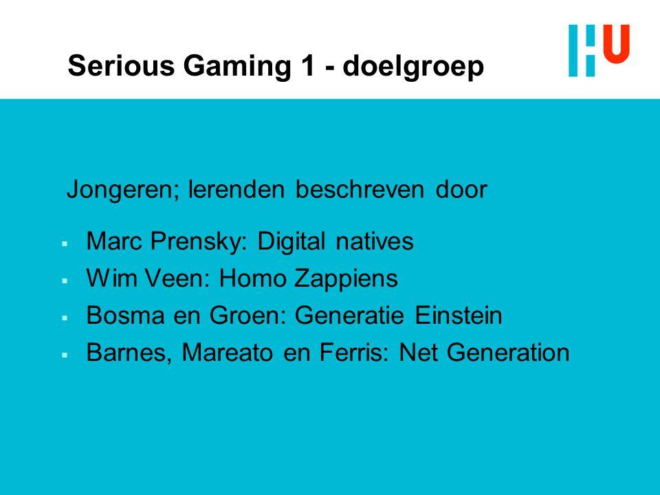 Serious Gaming 1 - doelgroep  Marc Prensky: Digital natives  Wim Veen: Homo Zappiens  Bosma en Groen: Generatie Einstein  Barnes, Mareato en Ferri