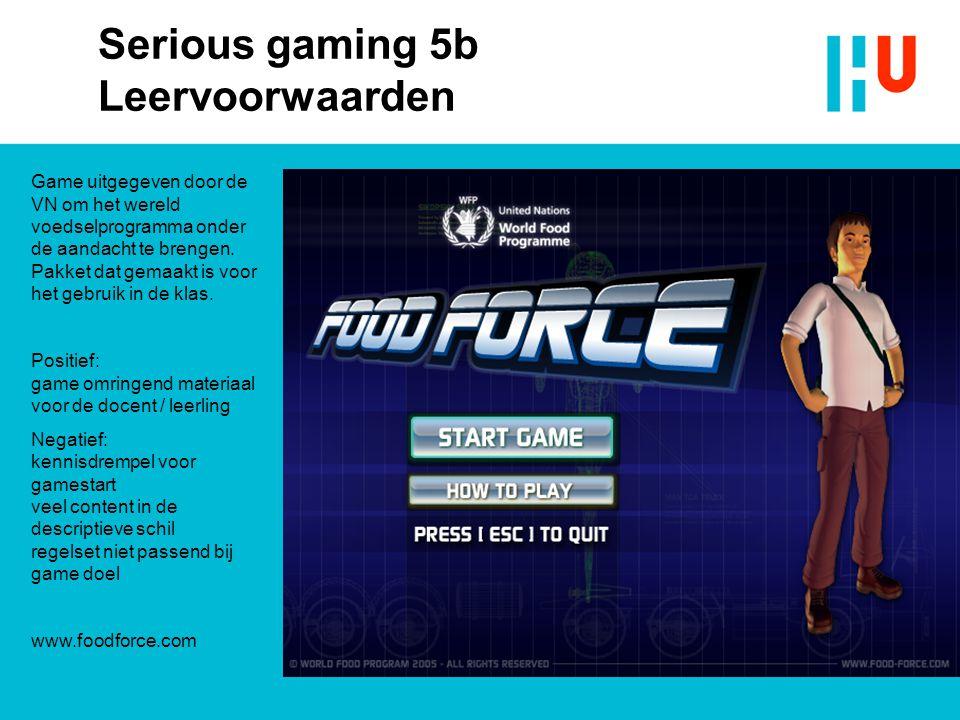 Serious gaming 5b Leervoorwaarden Game uitgegeven door de VN om het wereld voedselprogramma onder de aandacht te brengen. Pakket dat gemaakt is voor h