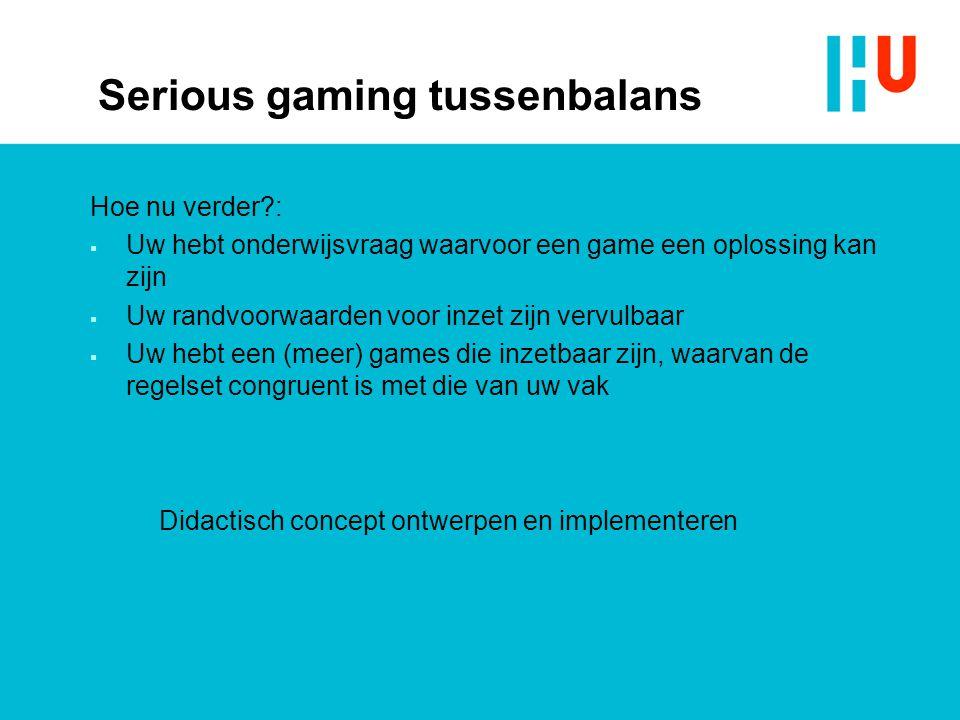 Serious gaming tussenbalans Hoe nu verder?:  Uw hebt onderwijsvraag waarvoor een game een oplossing kan zijn  Uw randvoorwaarden voor inzet zijn ver