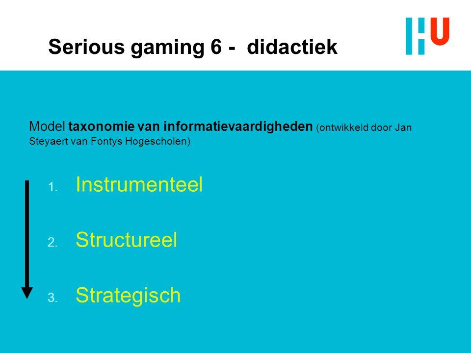 1. Instrumenteel 2. Structureel 3. Strategisch Model taxonomie van informatievaardigheden (ontwikkeld door Jan Steyaert van Fontys Hogescholen) Seriou