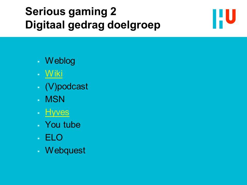  Weblog  Wiki  (V)podcast  MSN  Hyves  You tube  ELO  Webquest Serious gaming 2 Digitaal gedrag doelgroep