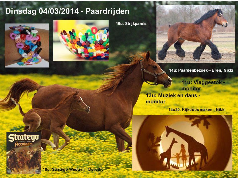 Dinsdag 04/03/2014 - Paardrijden 10u: Stratego Western - Dorothy 14u30: Kijkdoos maken - Nikki 14u: Paardenbezoek – Elien, Nikki 16u: Strijkparels 11u