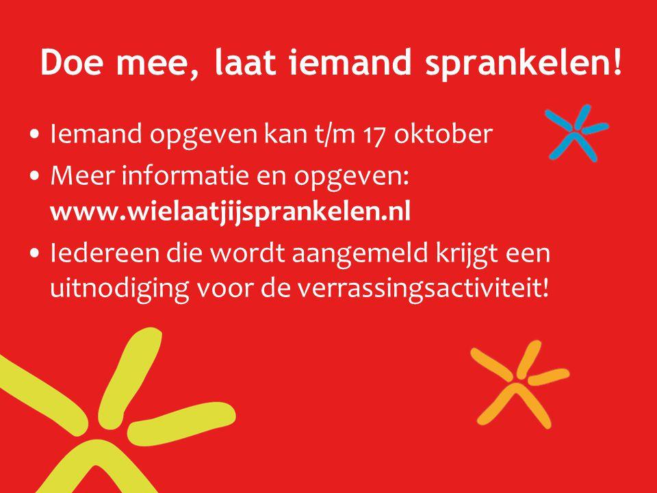 Doe mee, laat iemand sprankelen! Iemand opgeven kan t/m 17 oktober Meer informatie en opgeven: www.wielaatjijsprankelen.nl Iedereen die wordt aangemel