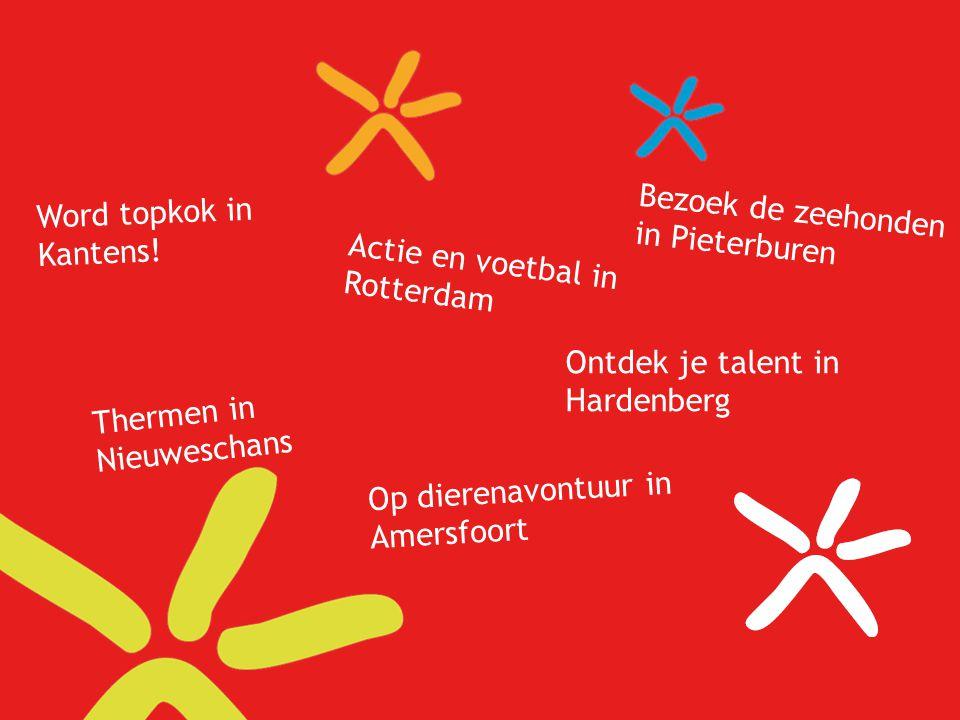 Word topkok in Kantens! Thermen in Nieuweschans Ontdek je talent in Hardenberg Actie en voetbal in Rotterdam Op dierenavontuur in Amersfoort Bezoek de