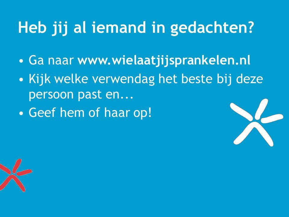 Heb jij al iemand in gedachten? Ga naar www.wielaatjijsprankelen.nl Kijk welke verwendag het beste bij deze persoon past en... Geef hem of haar op!