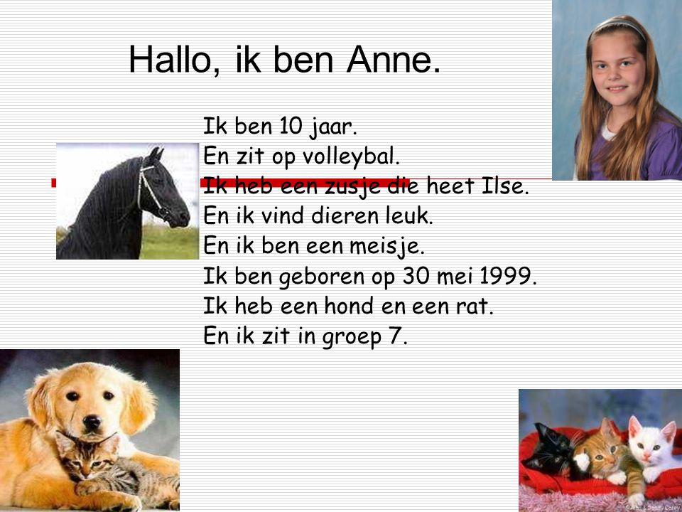 Hallo, ik ben Anne.Ik ben 10 jaar. En zit op volleybal.