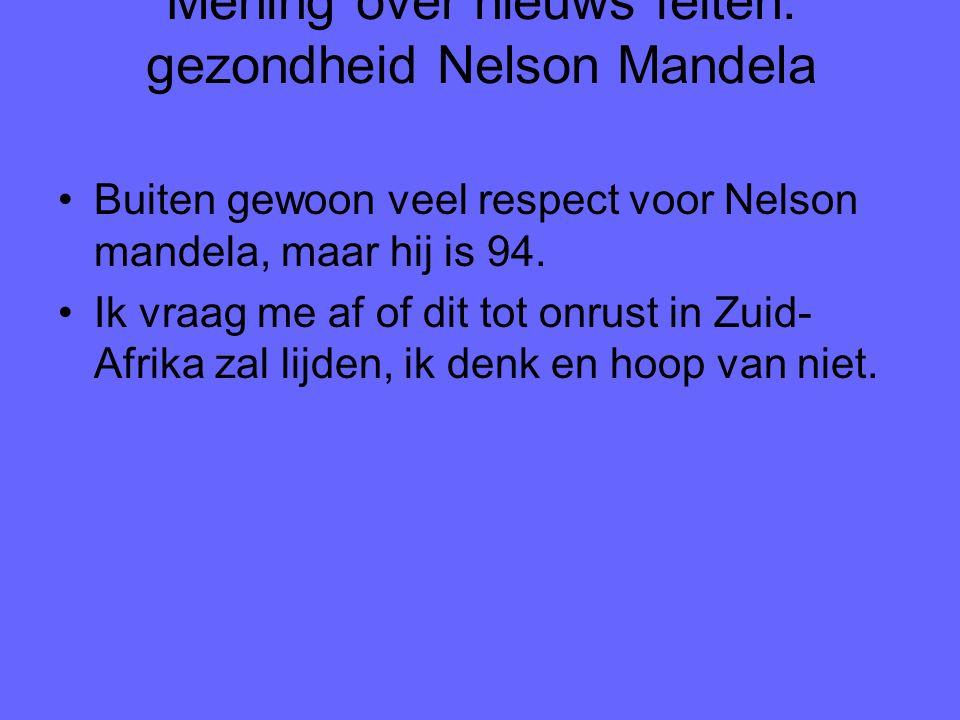Mening over nieuws feiten: gezondheid Nelson Mandela Buiten gewoon veel respect voor Nelson mandela, maar hij is 94. Ik vraag me af of dit tot onrust