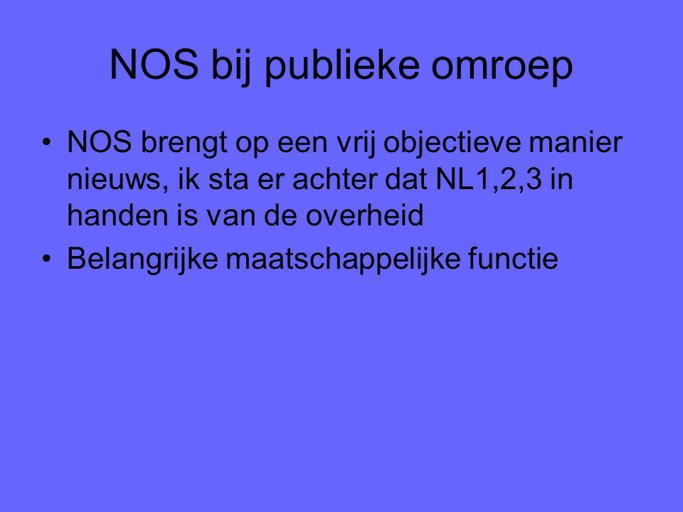 NOS bij publieke omroep NOS brengt op een vrij objectieve manier nieuws, ik sta er achter dat NL1,2,3 in handen is van de overheid Belangrijke maatschappelijke functie