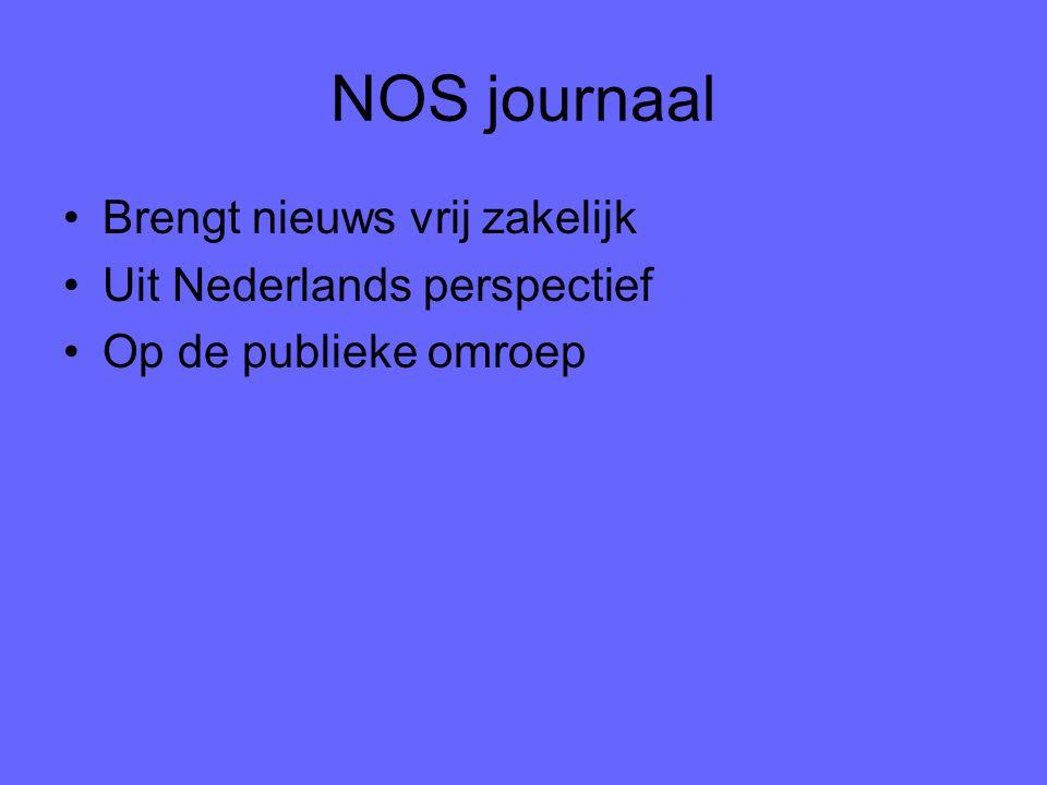 NOS journaal Brengt nieuws vrij zakelijk Uit Nederlands perspectief Op de publieke omroep