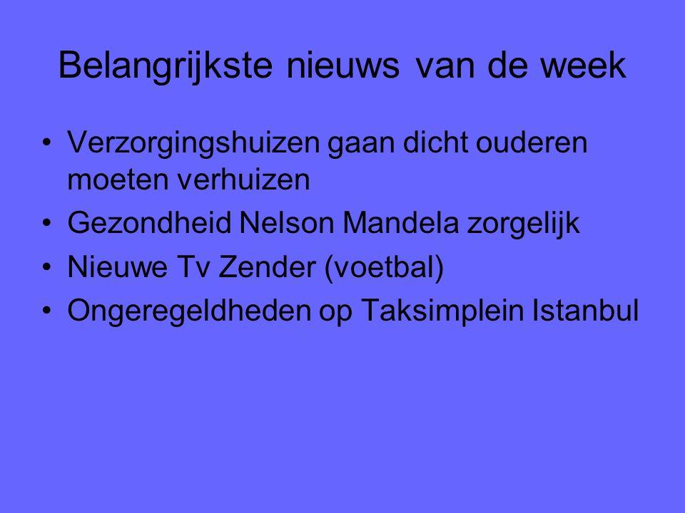 Belangrijkste nieuws van de week Verzorgingshuizen gaan dicht ouderen moeten verhuizen Gezondheid Nelson Mandela zorgelijk Nieuwe Tv Zender (voetbal)