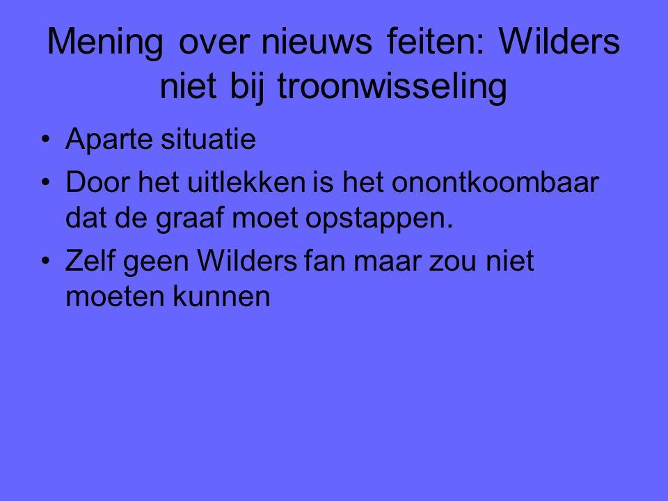 Mening over nieuws feiten: Wilders niet bij troonwisseling Aparte situatie Door het uitlekken is het onontkoombaar dat de graaf moet opstappen. Zelf g