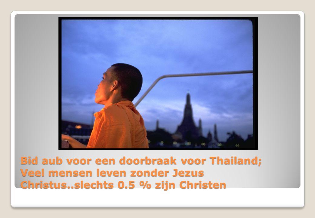 Bid aub voor een doorbraak voor Thailand; Veel mensen leven zonder Jezus Christus..slechts 0.5 % zijn Christen