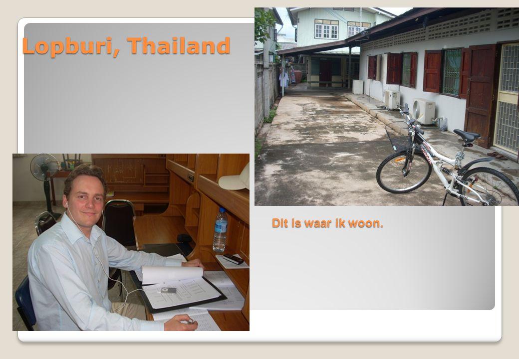 Lopburi, Thailand Dit is waar ik woon.