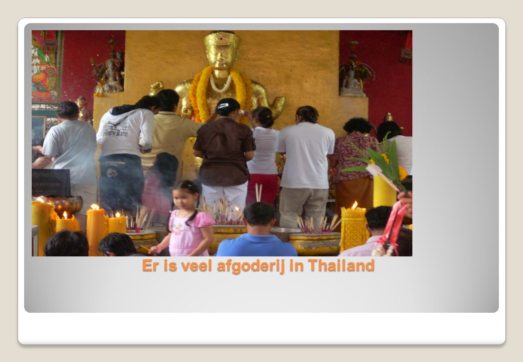 Er is veel afgoderij in Thailand