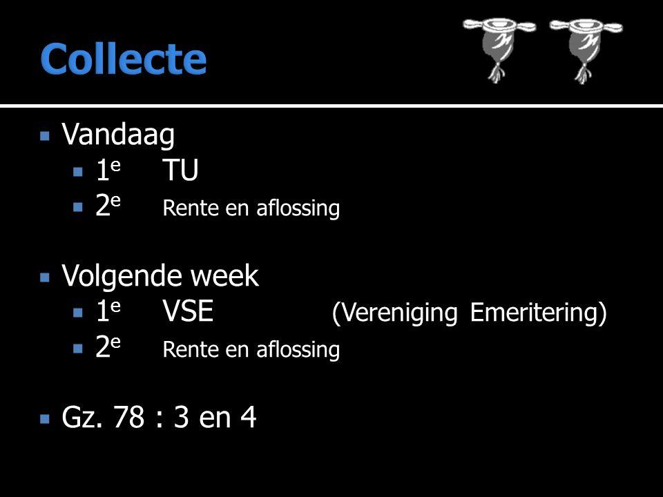  Vandaag  1 e TU  2 e Rente en aflossing  Volgende week  1 e VSE (Vereniging Emeritering)  2 e Rente en aflossing  Gz.