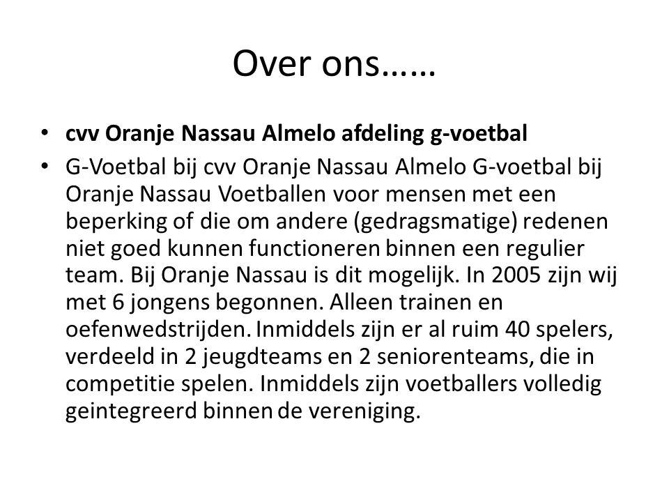 Over ons…… cvv Oranje Nassau Almelo afdeling g-voetbal G-Voetbal bij cvv Oranje Nassau Almelo G-voetbal bij Oranje Nassau Voetballen voor mensen met een beperking of die om andere (gedragsmatige) redenen niet goed kunnen functioneren binnen een regulier team.