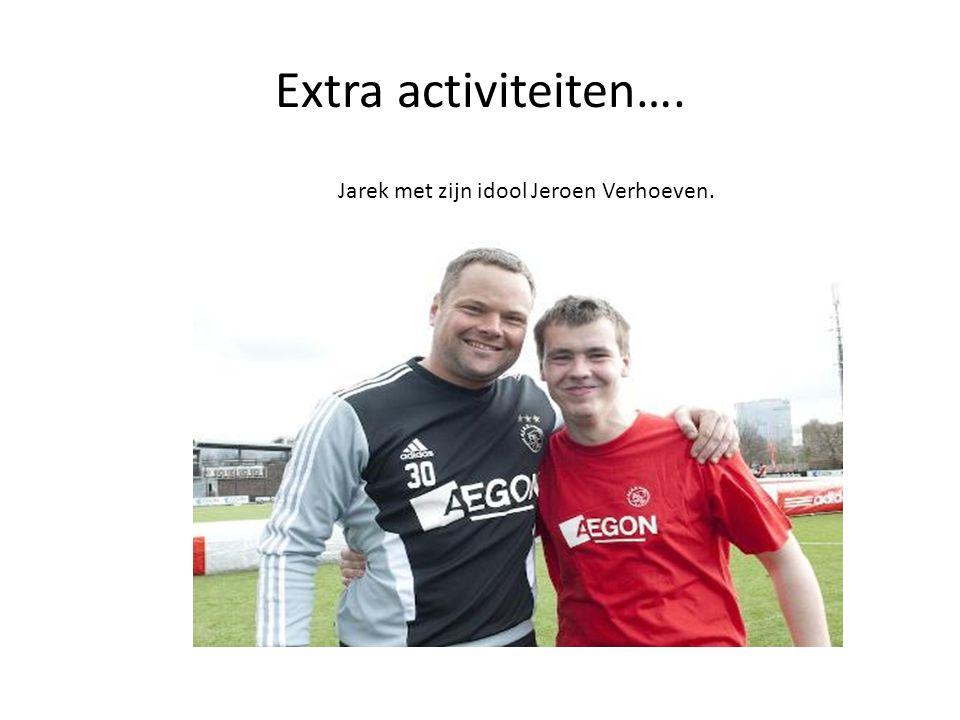 Extra activiteiten…. Jarek met zijn idool Jeroen Verhoeven.