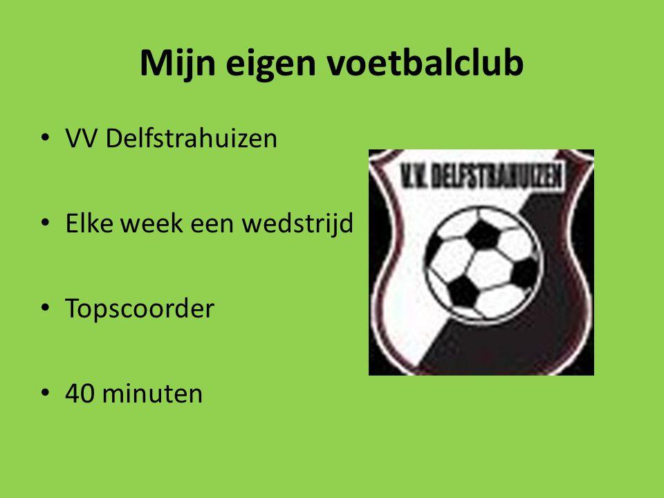 Mijn eigen voetbalclub VV Delfstrahuizen Elke week een wedstrijd Topscoorder 40 minuten