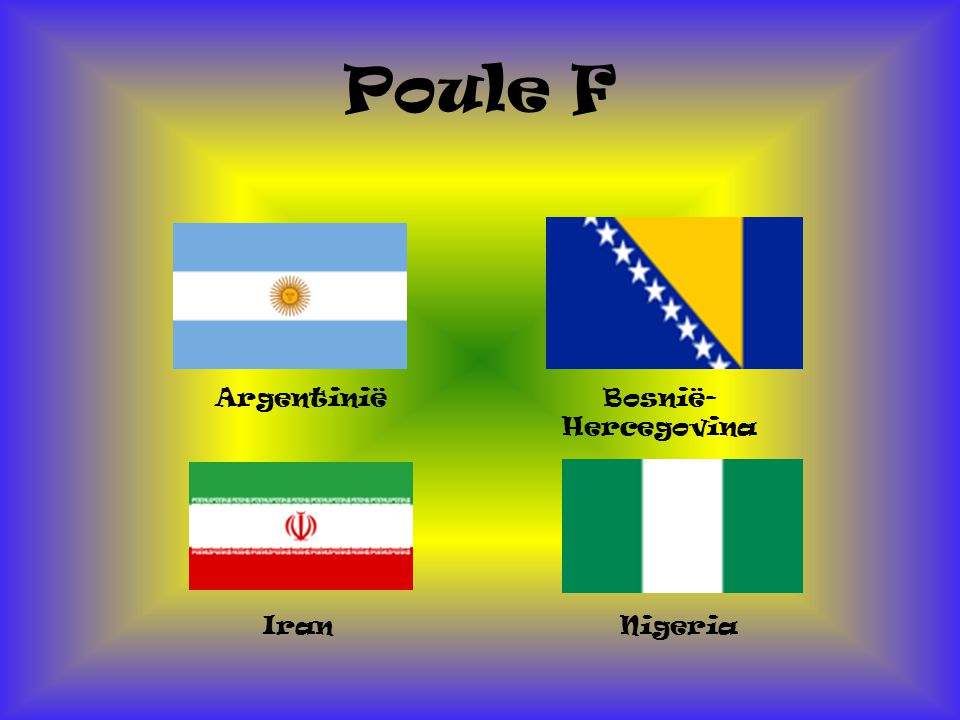 Poule F Argentinië Nigeria Iran Bosnië- Hercegovina