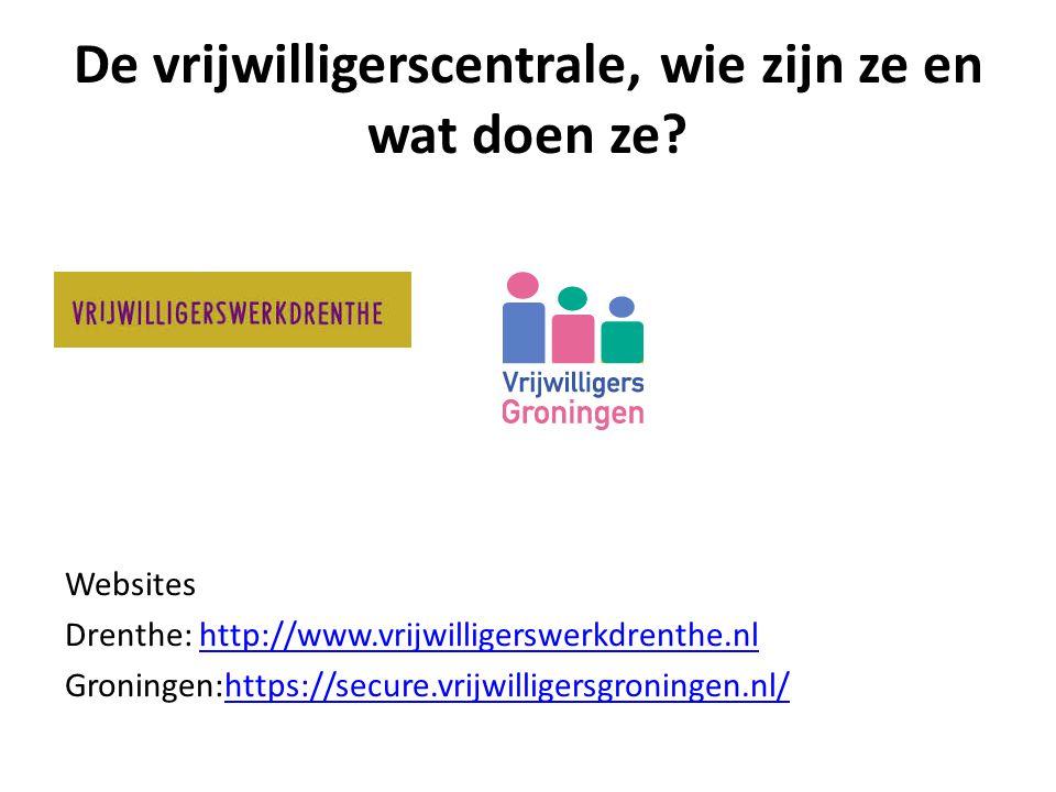 De vrijwilligerscentrale, wie zijn ze en wat doen ze? Websites Drenthe: http://www.vrijwilligerswerkdrenthe.nlhttp://www.vrijwilligerswerkdrenthe.nl G