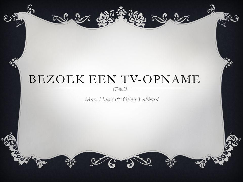 BEZOEK EEN TV-OPNAME Marc Haver & Oliver Lobhard